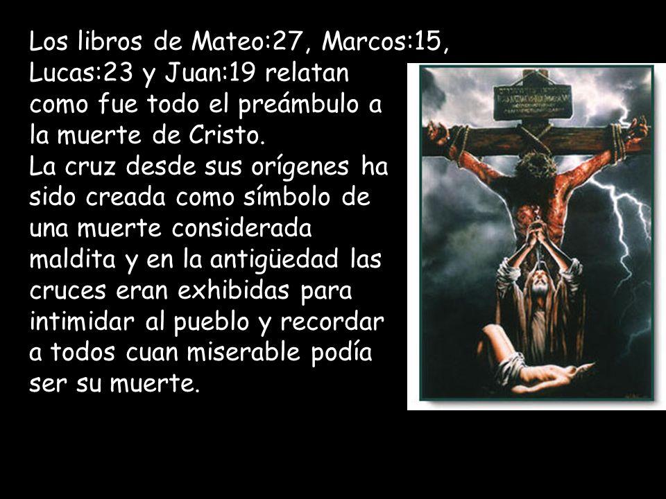 Los libros de Mateo:27, Marcos:15, Lucas:23 y Juan:19 relatan como fue todo el preámbulo a la muerte de Cristo. La cruz desde sus orígenes ha sido cre