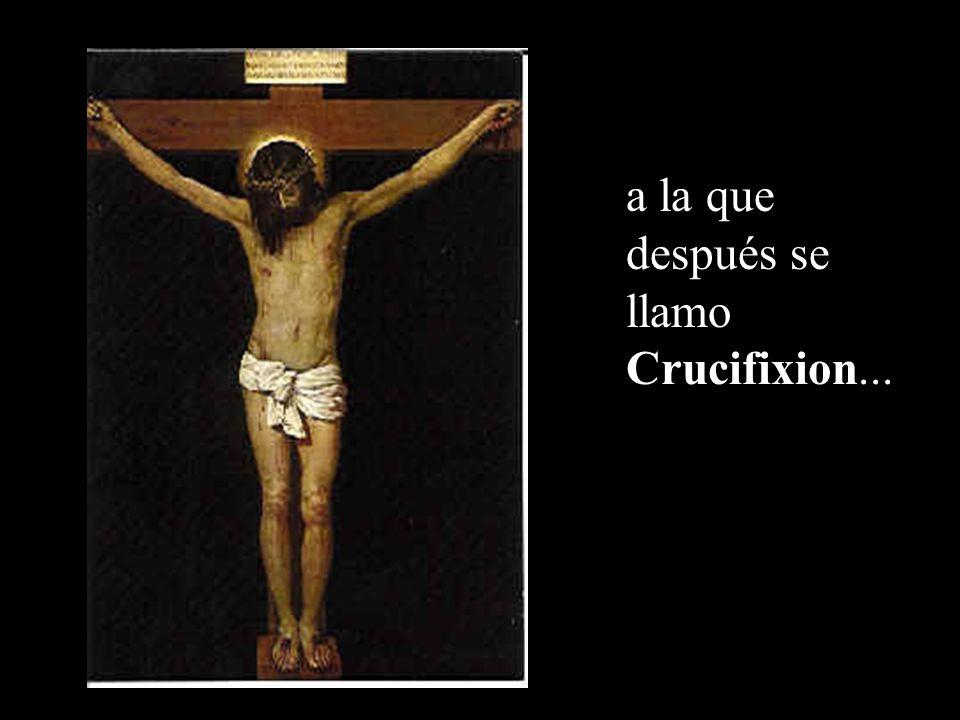a la que después se llamo Crucifixion...