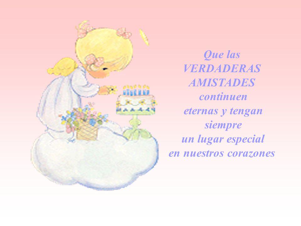 Que las VERDADERAS AMISTADES continuen eternas y tengan siempre un lugar especial en nuestros corazones