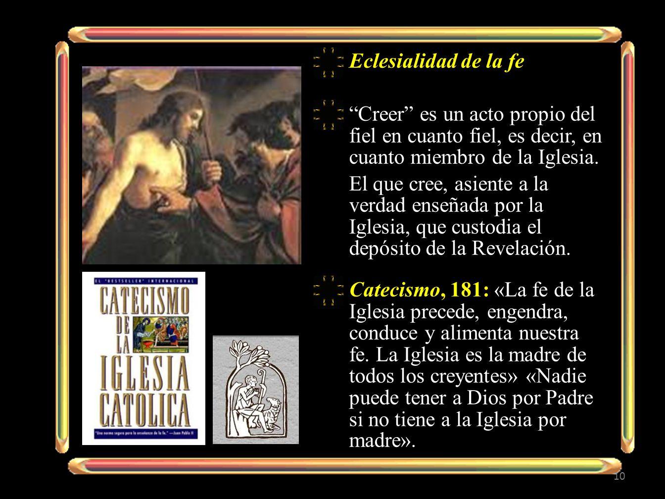 Eclesialidad de la fe Creer es un acto propio del fiel en cuanto fiel, es decir, en cuanto miembro de la Iglesia. El que cree, asiente a la verdad ens