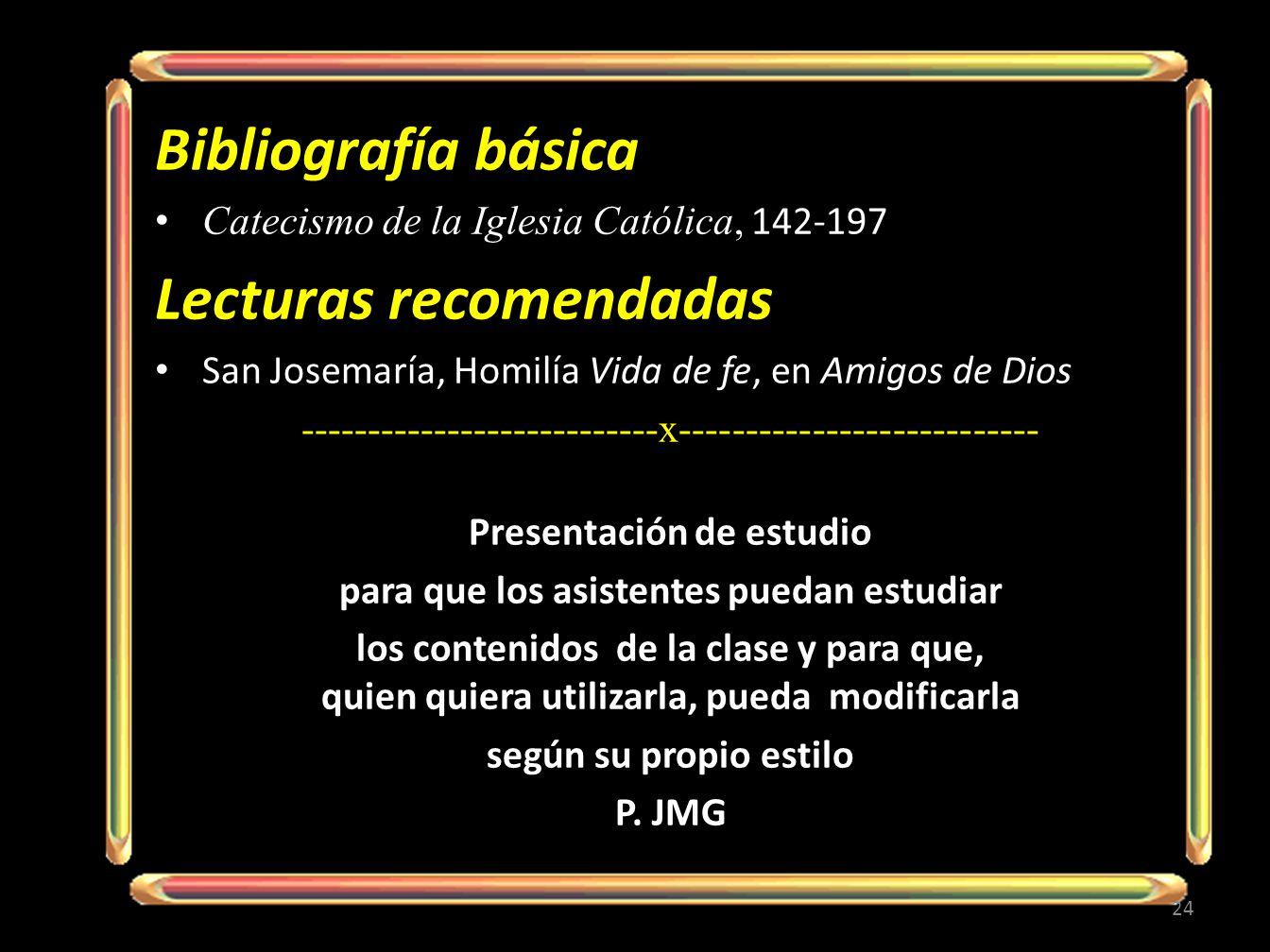 Bibliografía básica Catecismo de la Iglesia Católica, 142-197 Lecturas recomendadas San Josemaría, Homilía Vida de fe, en Amigos de Dios -------------