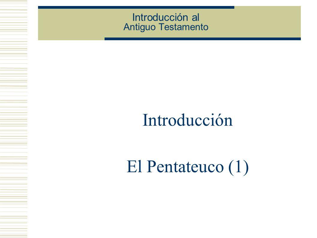 Introducción al Antiguo Testamento Introducción El Pentateuco (1)