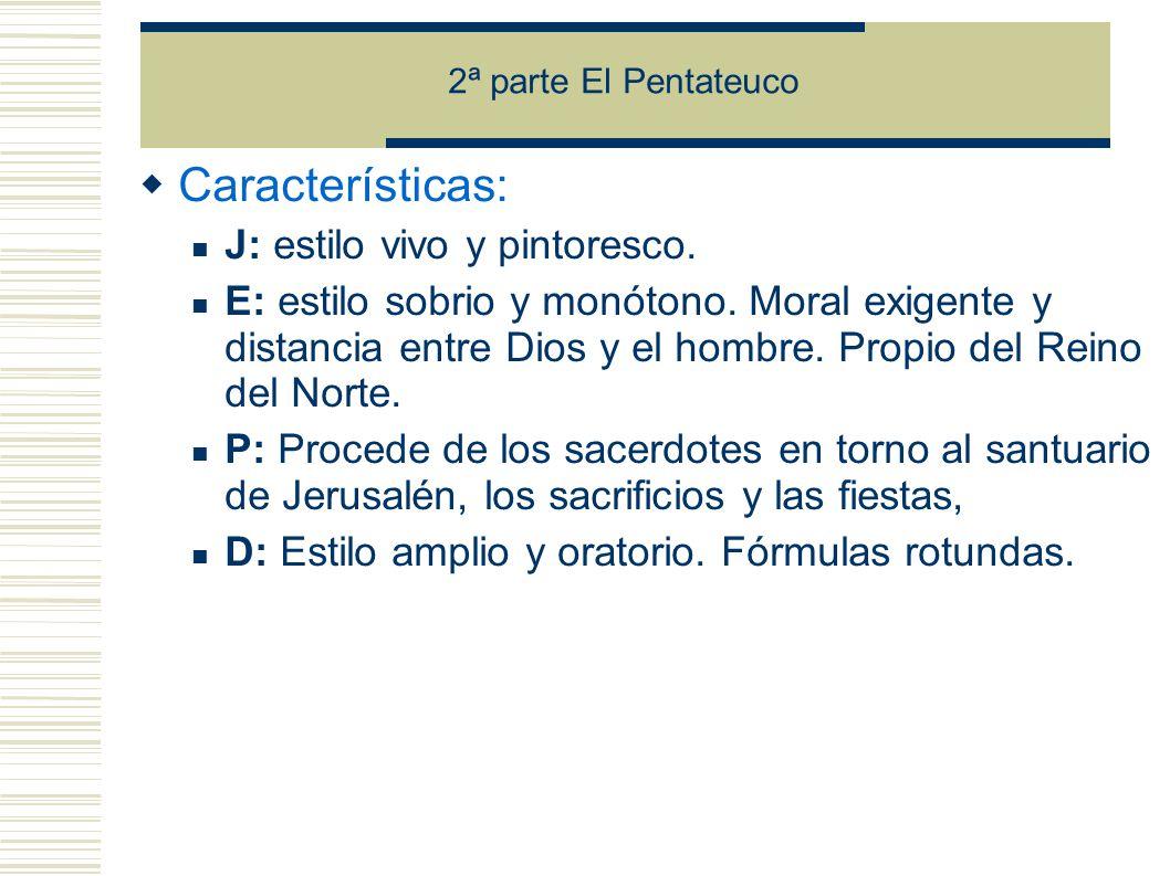 2ª parte El Pentateuco Características: J: estilo vivo y pintoresco.