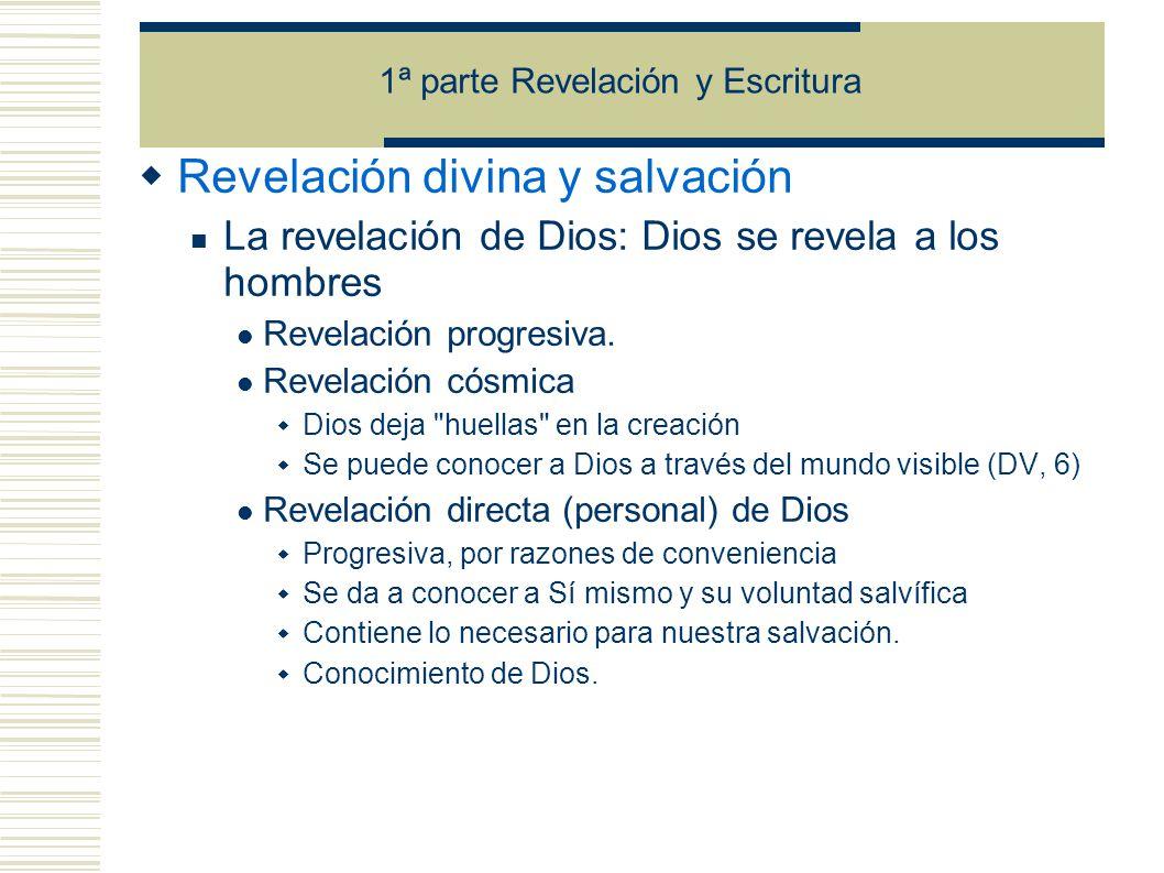 Revelación divina y salvación La revelación de Dios: Dios se revela a los hombres Revelación progresiva.