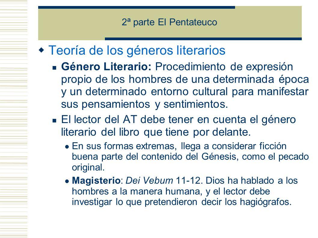 2ª parte El Pentateuco Teoría de los géneros literarios Género Literario: Procedimiento de expresión propio de los hombres de una determinada época y un determinado entorno cultural para manifestar sus pensamientos y sentimientos.