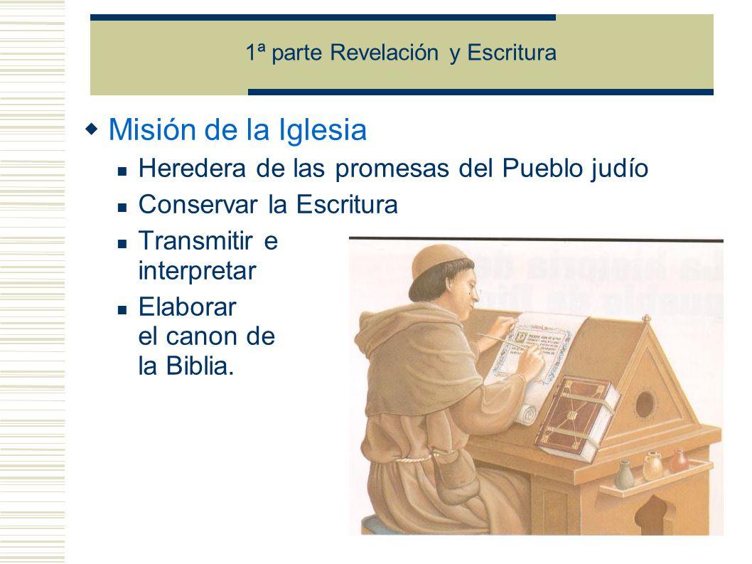 Misión de la Iglesia Heredera de las promesas del Pueblo judío Conservar la Escritura Transmitir e interpretar Elaborar el canon de la Biblia.