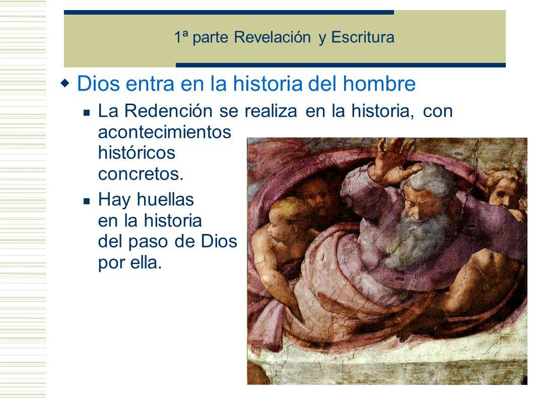 Dios entra en la historia del hombre La Redención se realiza en la historia, con acontecimientos históricos concretos.