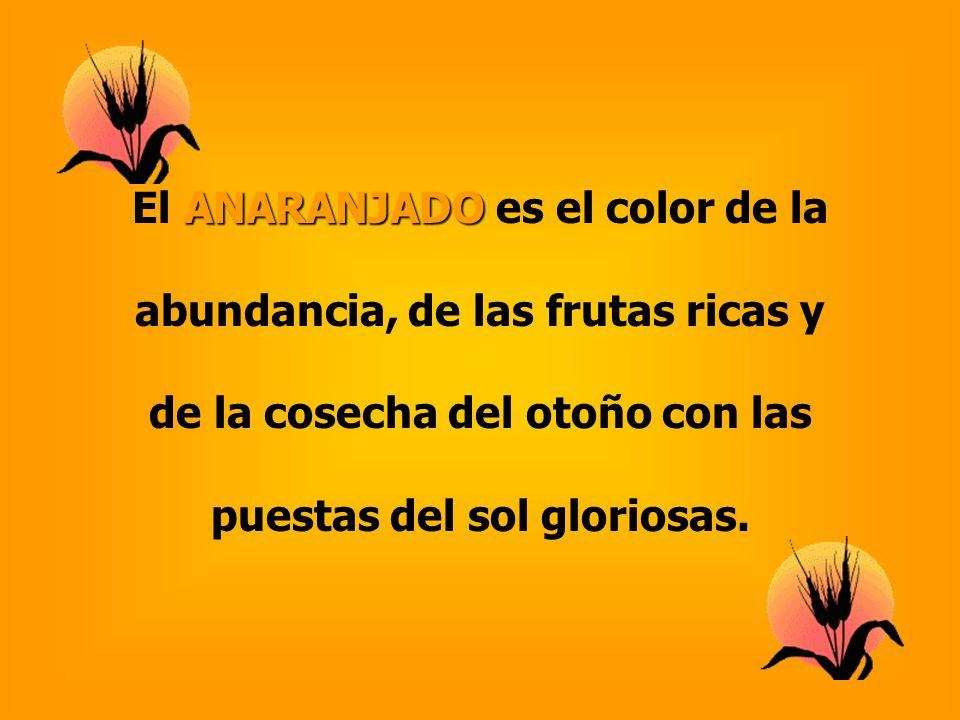ANARANJADO El ANARANJADO es el color de la abundancia, de las frutas ricas y de la cosecha del otoño con las puestas del sol gloriosas.