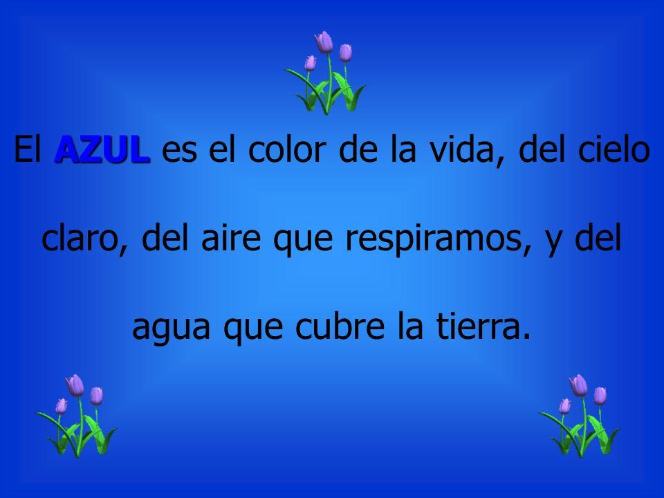 AZUL El AZUL es el color de la vida, del cielo claro, del aire que respiramos, y del agua que cubre la tierra.