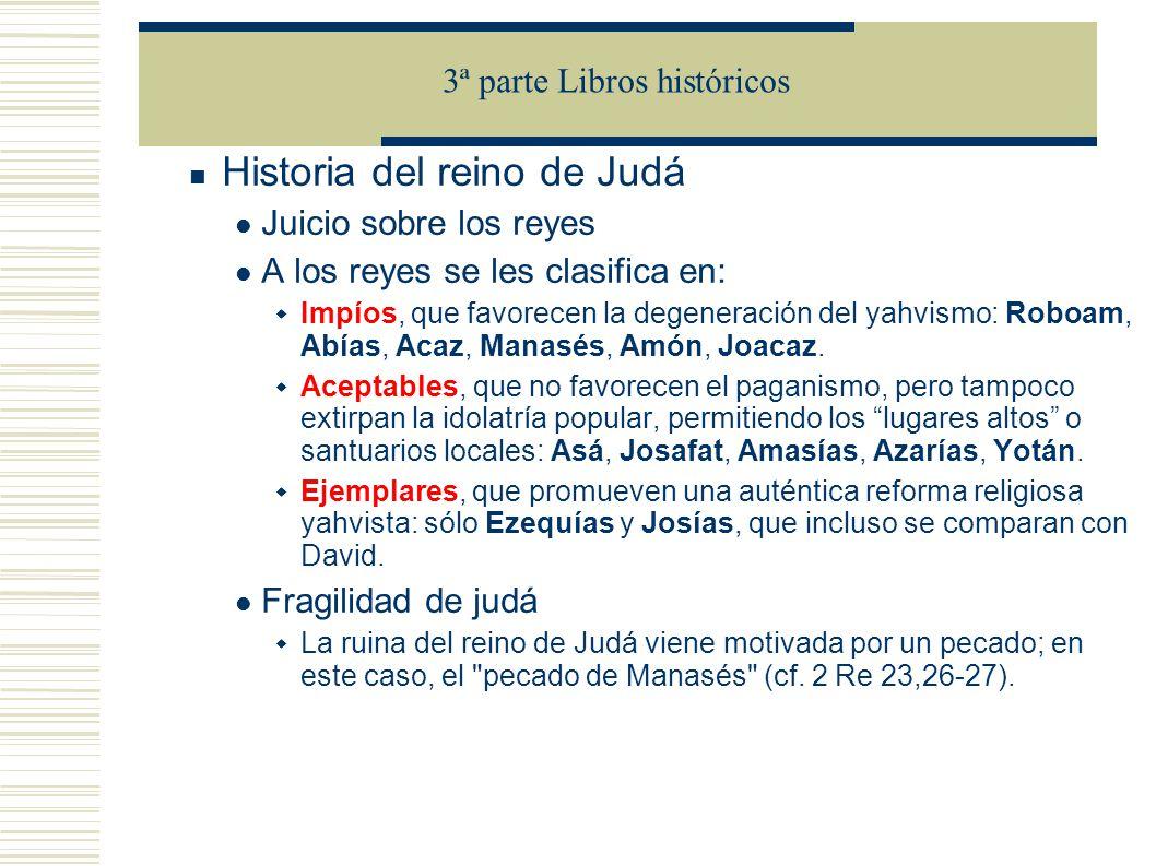 Historia del reino de Judá Juicio sobre los reyes A los reyes se les clasifica en: Impíos, que favorecen la degeneración del yahvismo: Roboam, Abías, Acaz, Manasés, Amón, Joacaz.