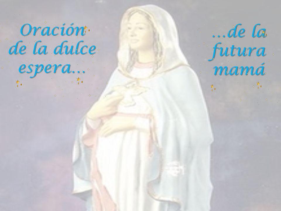 Oración de la dulce espera… …de la futura mamá