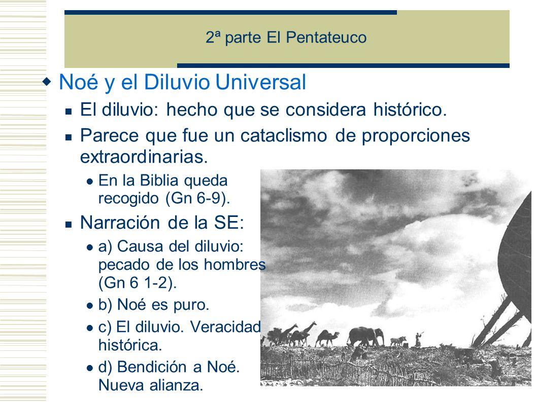 2ª parte El Pentateuco Noé y el Diluvio Universal El diluvio: hecho que se considera histórico.