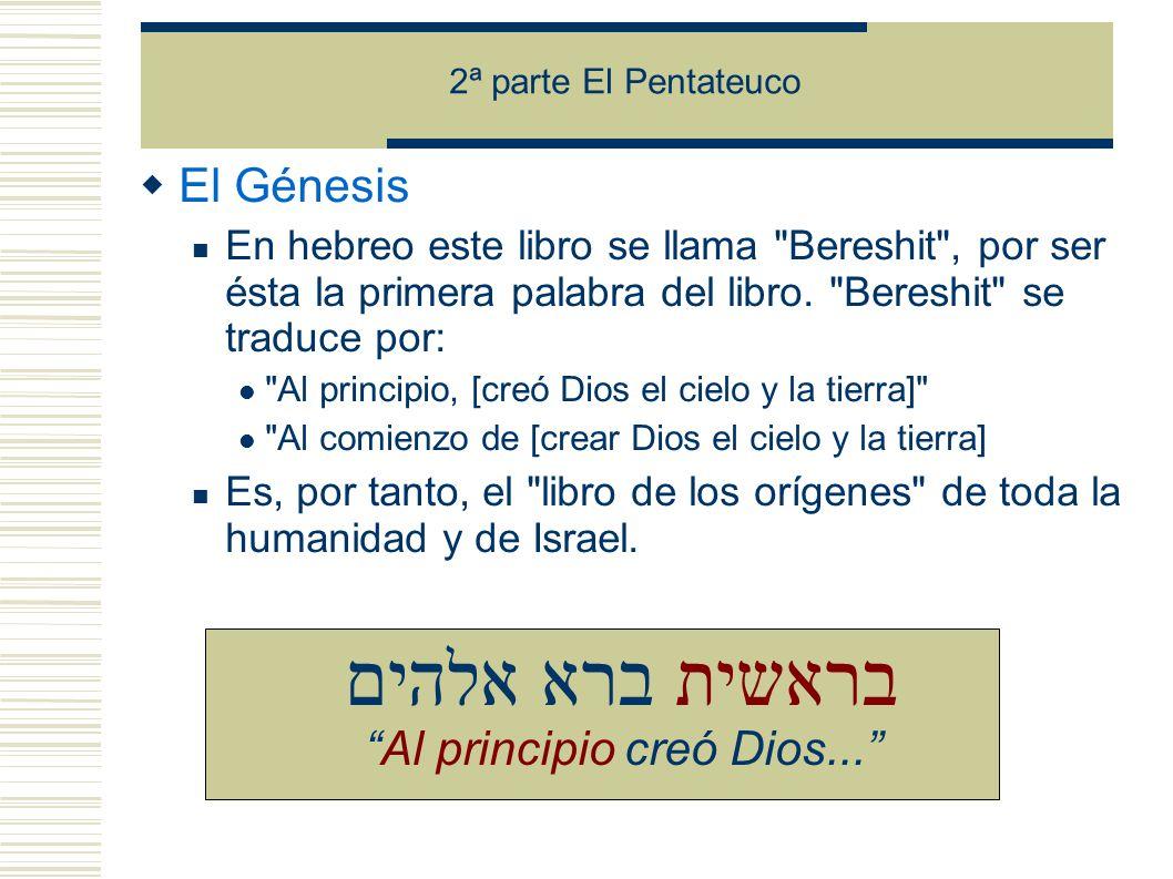 2ª parte El Pentateuco El Génesis En hebreo este libro se llama Bereshit , por ser ésta la primera palabra del libro.