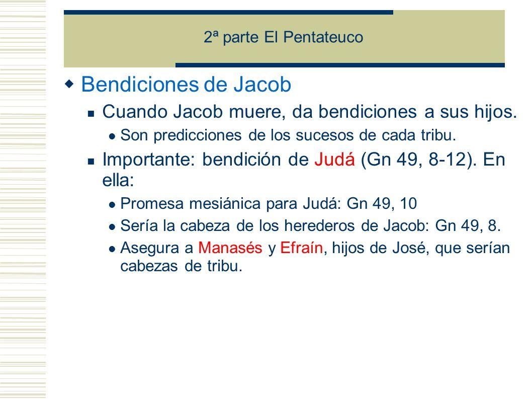 2ª parte El Pentateuco Bendiciones de Jacob Cuando Jacob muere, da bendiciones a sus hijos.