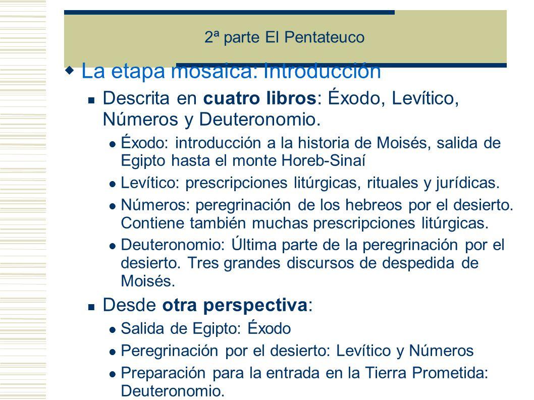 2ª parte El Pentateuco La etapa mosaica: Introducción Descrita en cuatro libros: Éxodo, Levítico, Números y Deuteronomio.
