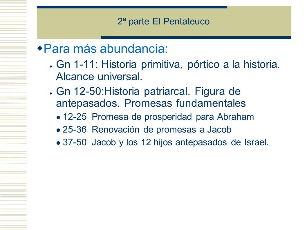 2ª parte El Pentateuco Para más abundancia: Gn 1-11: Historia primitiva, pórtico a la historia.