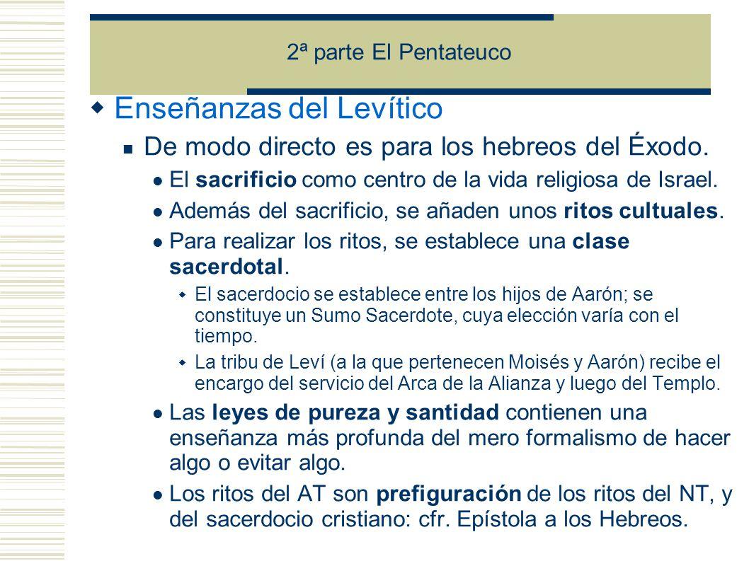 2ª parte El Pentateuco Enseñanzas del Levítico De modo directo es para los hebreos del Éxodo.