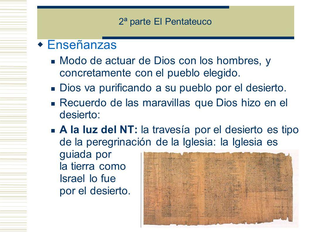 2ª parte El Pentateuco Enseñanzas Modo de actuar de Dios con los hombres, y concretamente con el pueblo elegido.