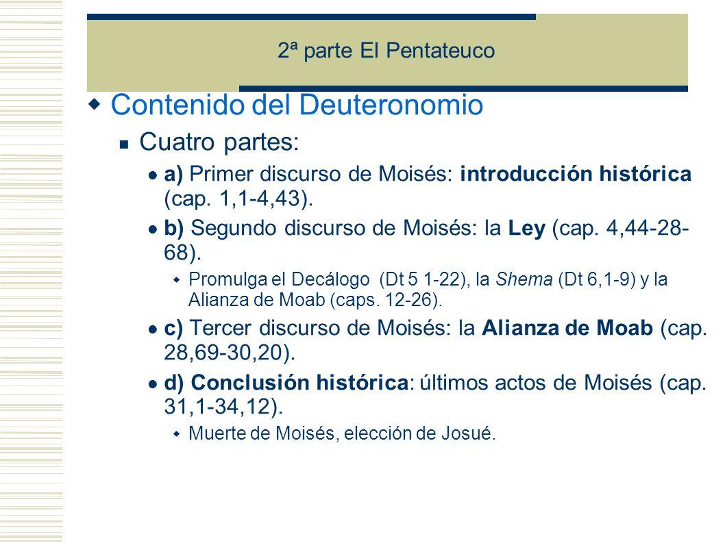 2ª parte El Pentateuco Contenido del Deuteronomio Cuatro partes: a) Primer discurso de Moisés: introducción histórica (cap.