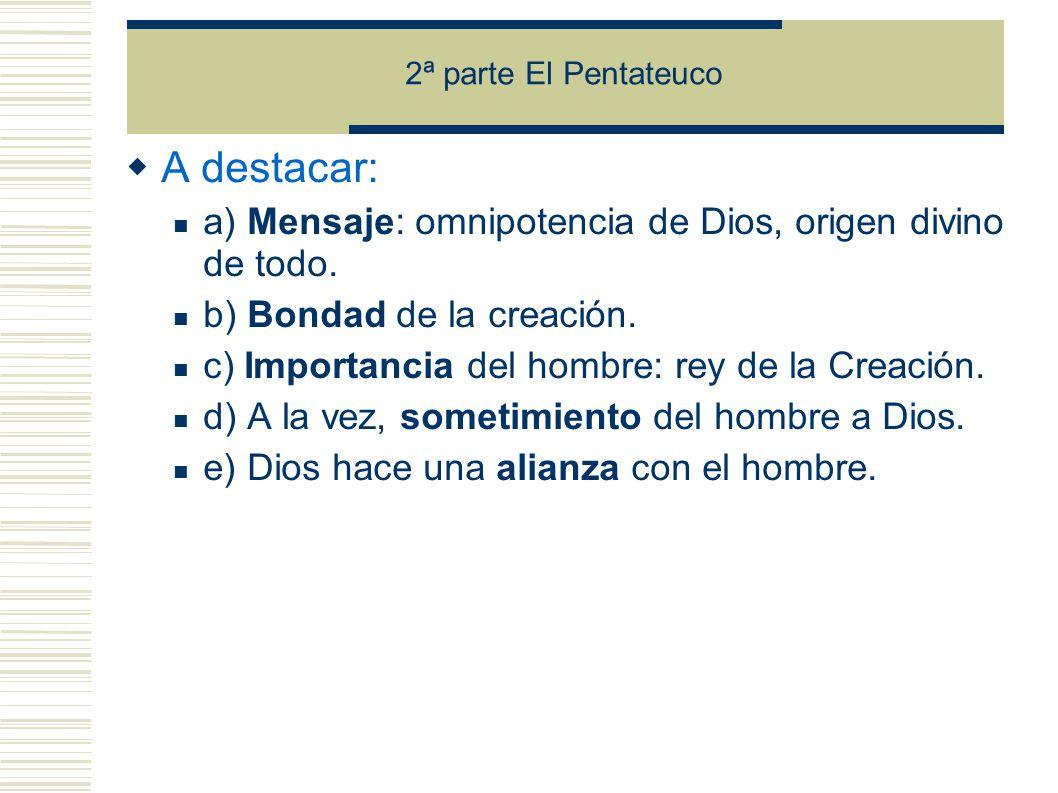 2ª parte El Pentateuco A destacar: a) Mensaje: omnipotencia de Dios, origen divino de todo.
