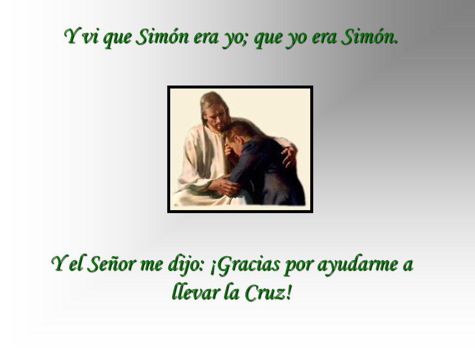 Impulsado por un agradecimiento que brotaba del corazón, quise agradecer a Simón su ayuda a Jesús y su colaboración en la redención. Me acerqué. Conti