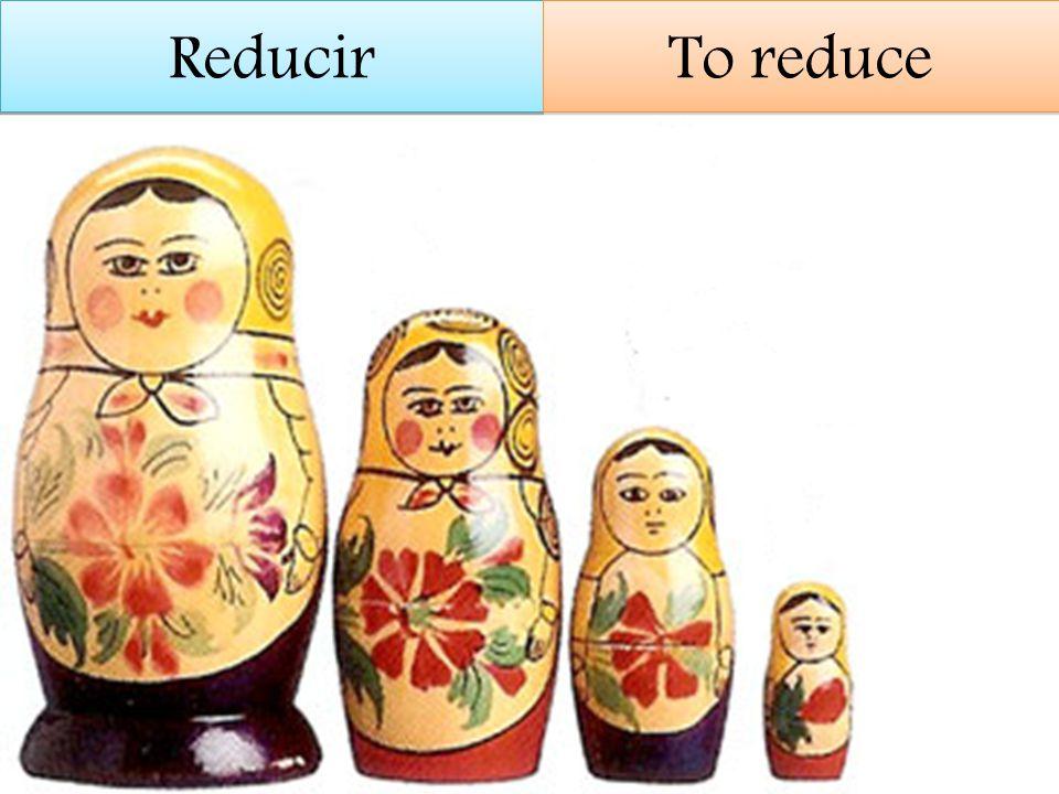 Reducir To reduce