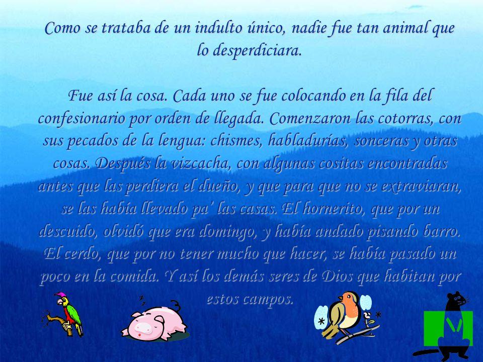 Los cuentos de animales tienen una ventaja. Nadie se siente ofendido. Los hombres se ríen de los pobres animales. Y estos no captan el cuento. Pero en