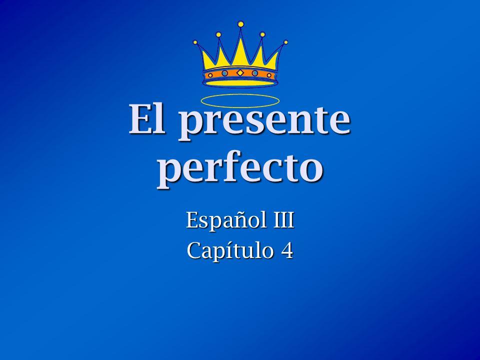 El presente perfecto Español III Capítulo 4
