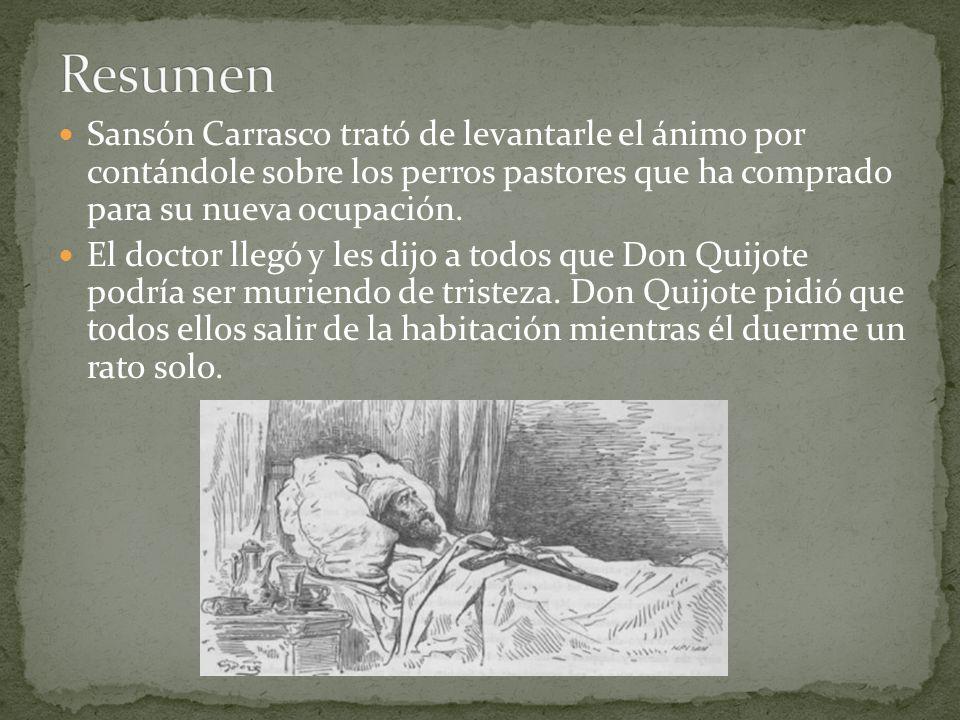 Sansón Carrasco trató de levantarle el ánimo por contándole sobre los perros pastores que ha comprado para su nueva ocupación. El doctor llegó y les d