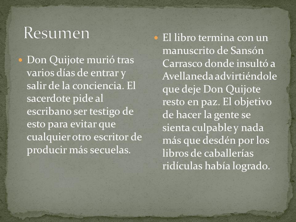 Don Quijote murió tras varios días de entrar y salir de la conciencia. El sacerdote pide al escribano ser testigo de esto para evitar que cualquier ot
