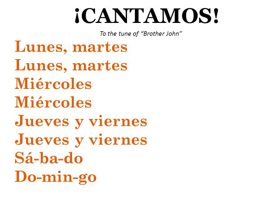 ¡CANTAMOS! Lunes, martes Miércoles Jueves y viernes Sá-ba-do Do-min-go To the tune of Brother John