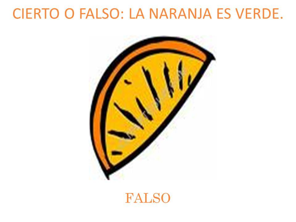 CIERTO O FALSO: LA NARANJA ES VERDE. FALSO