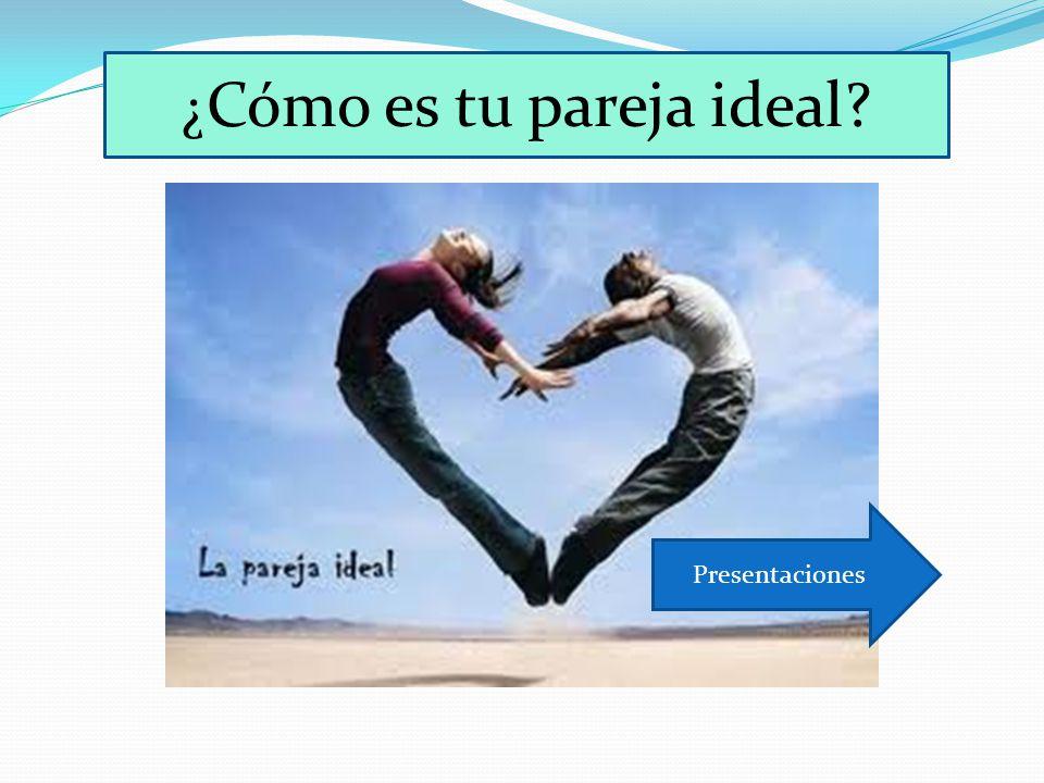 ¿ Cómo es tu pareja ideal? Presentaciones