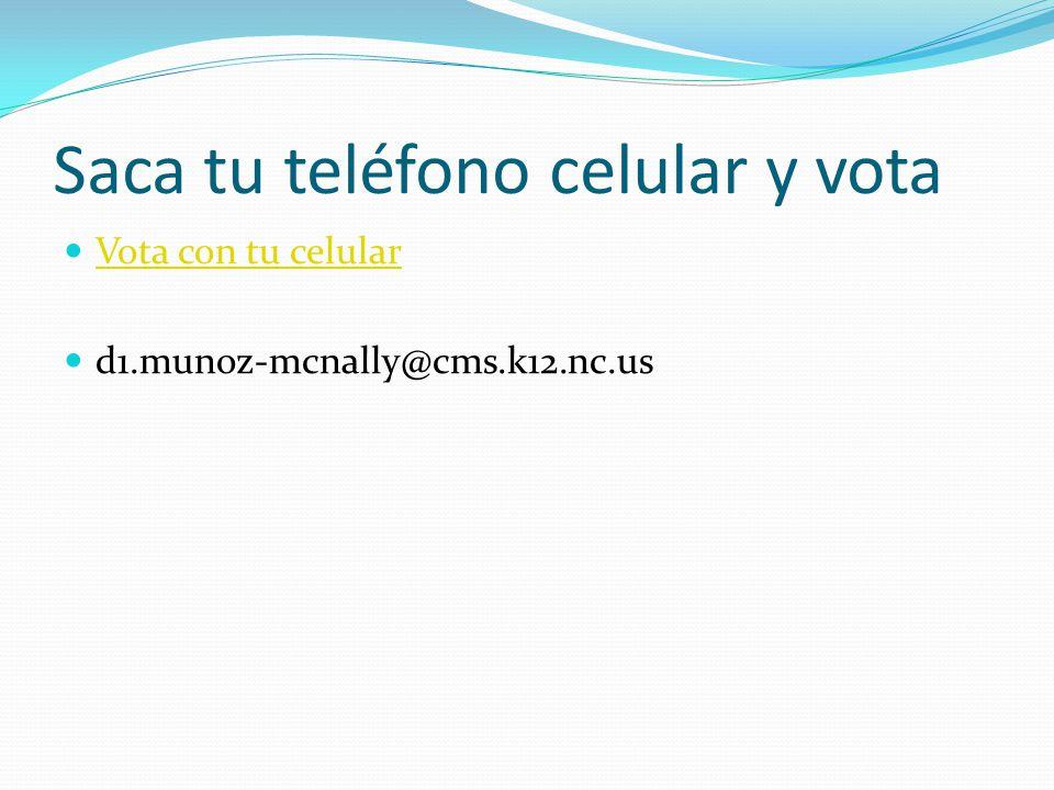 Saca tu teléfono celular y vota Vota con tu celular d1.munoz-mcnally@cms.k12.nc.us