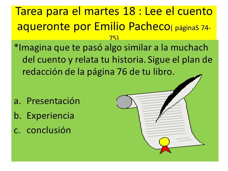 Tarea para el martes 18 : Lee el cuento aqueronte por Emilio Pacheco ( páginaS 74- 75) *Imagina que te pasó algo similar a la muchach del cuento y rel
