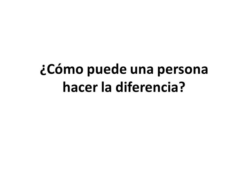 ¿Cómo puede una persona hacer la diferencia?