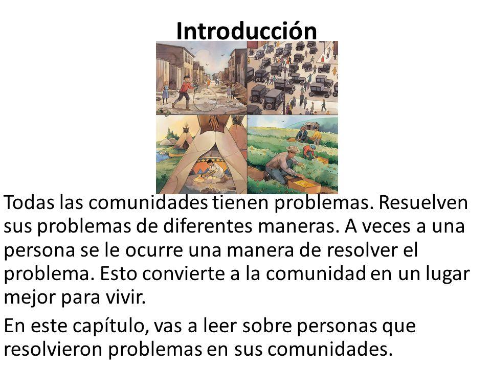 Introducción Todas las comunidades tienen problemas. Resuelven sus problemas de diferentes maneras. A veces a una persona se le ocurre una manera de r