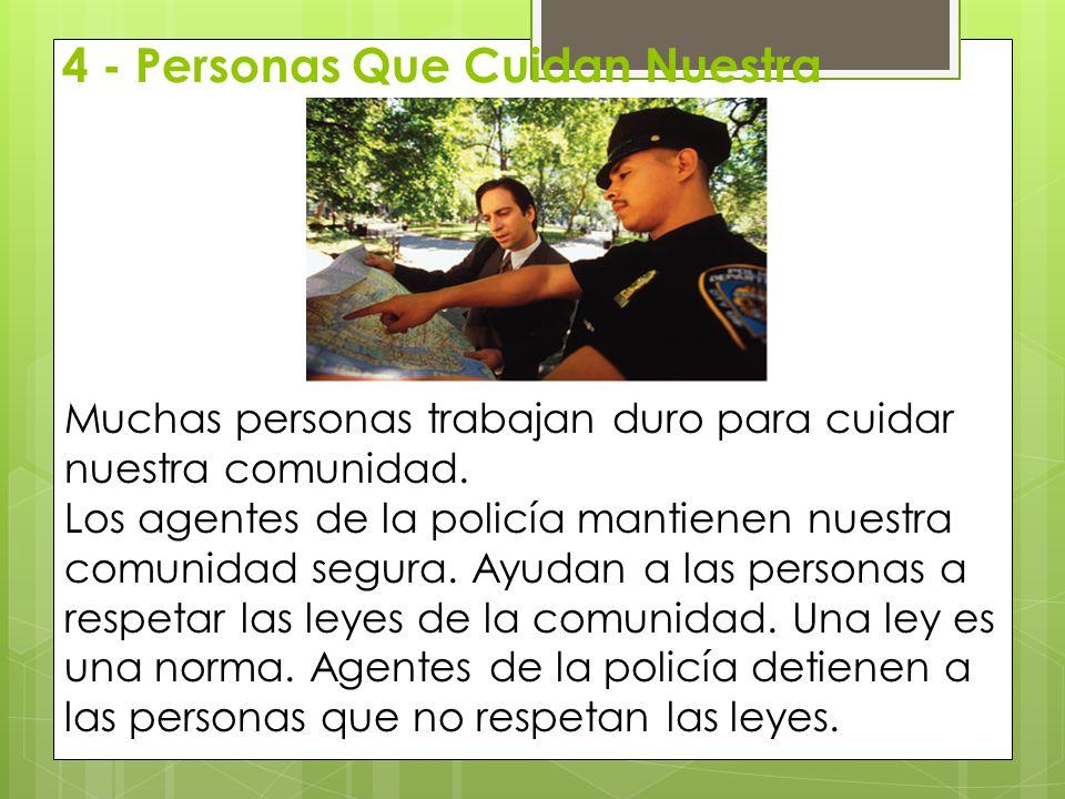 4 - Personas Que Cuidan Nuestra Muchas personas trabajan duro para cuidar nuestra comunidad. Los agentes de la policía mantienen nuestra comunidad seg