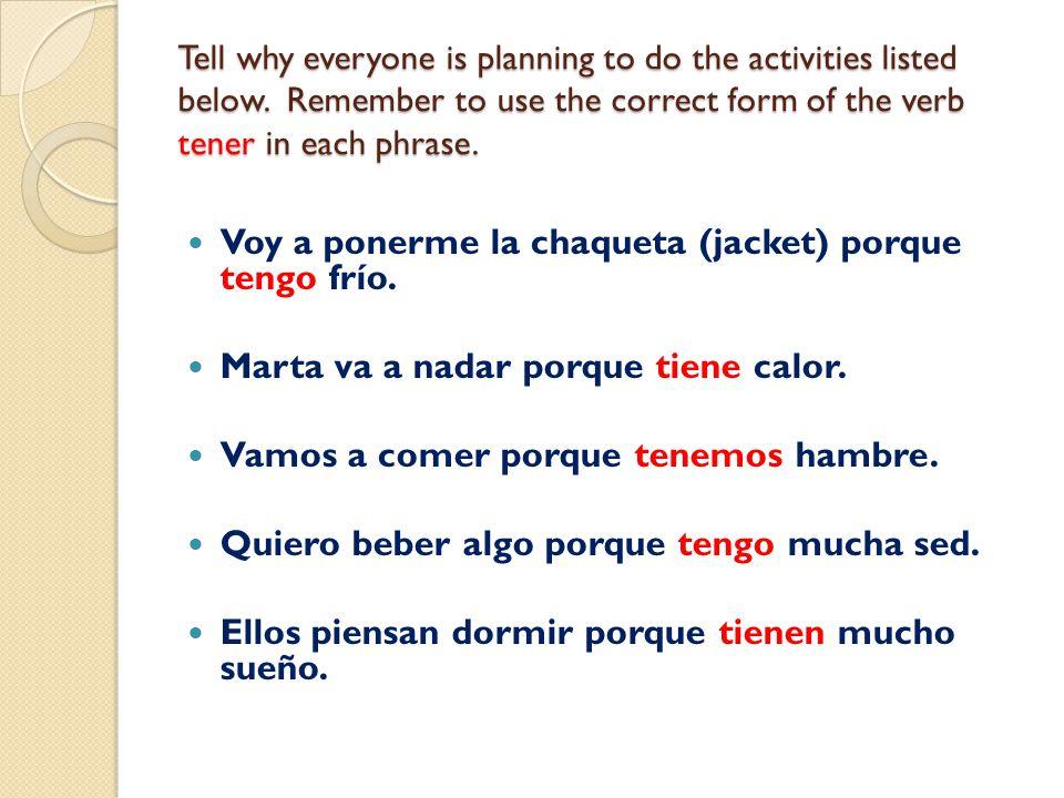 Tell why everyone is planning to do the activities listed below. Remember to use the correct form of the verb tener in each phrase. Voy a ponerme la c