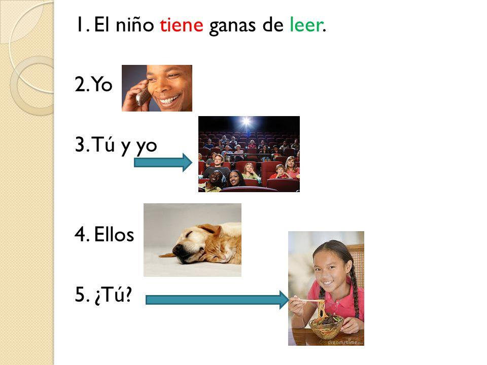 1. El niño tiene ganas de leer. 2. Yo 3. Tú y yo 4. Ellos 5. ¿Tú?