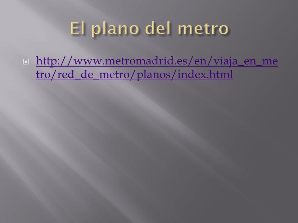 http://www.metromadrid.es/en/viaja_en_me tro/red_de_metro/planos/index.html http://www.metromadrid.es/en/viaja_en_me tro/red_de_metro/planos/index.html