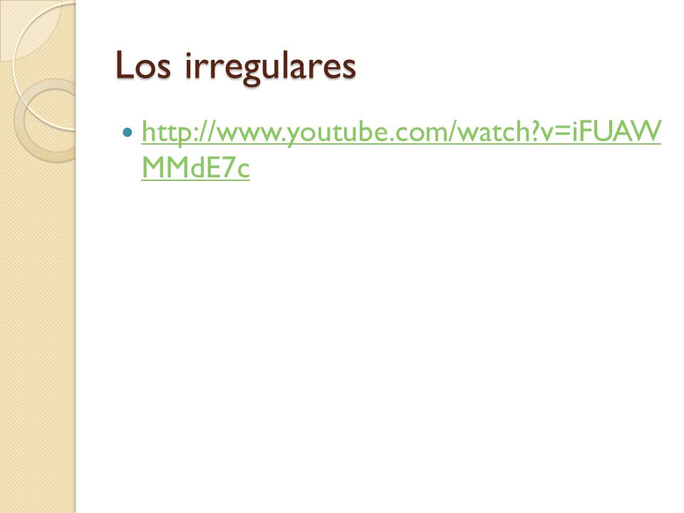 Los irregulares http://www.youtube.com/watch v=iFUAW MMdE7c http://www.youtube.com/watch v=iFUAW MMdE7c