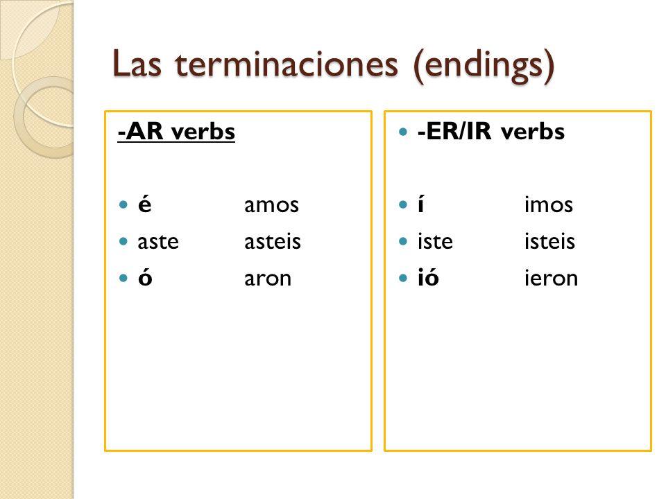 Las terminaciones (endings) -AR verbs éamos asteasteis óaron -ER/IR verbs íimos isteisteis ió ieron