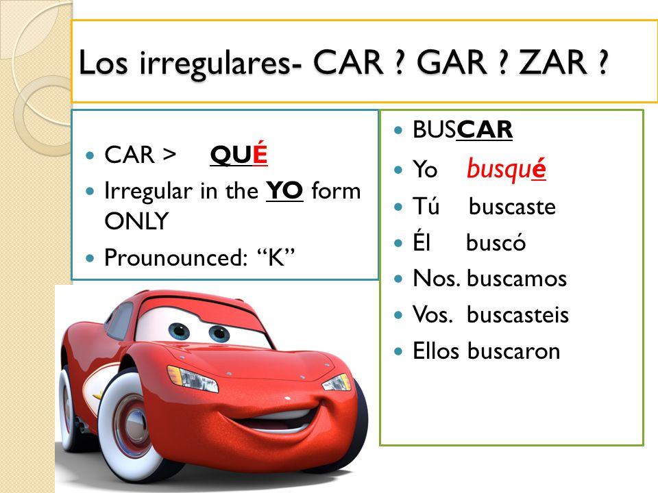 Los irregulares GAR>GUÉ *irregular in the YO form LLEGAR Yo llegué Tú llegaste Él llegó Nos.