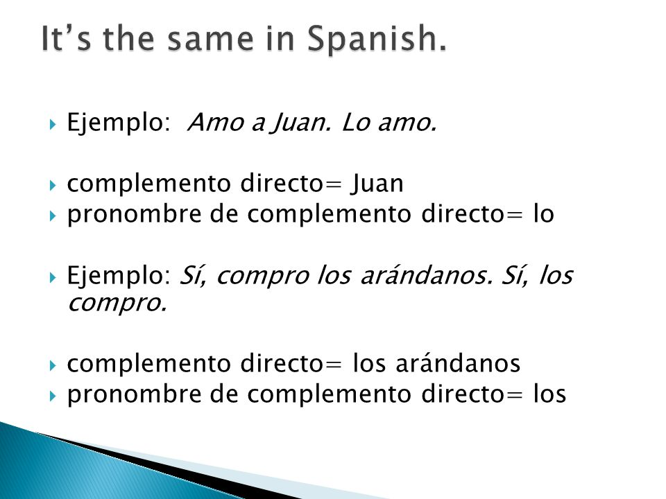 me= menos= us te= youos (España)= you all lo / la= him, it, you (usted) / her, it, you (usted) los / las= them, you all