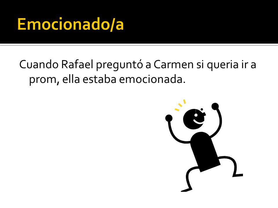 Cuando Rafael preguntó a Carmen si queria ir a prom, ella estaba emocionada.