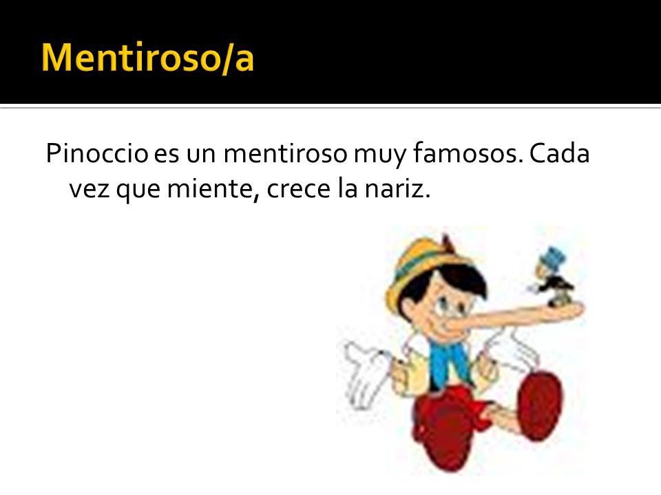 Pinoccio es un mentiroso muy famosos. Cada vez que miente, crece la nariz.