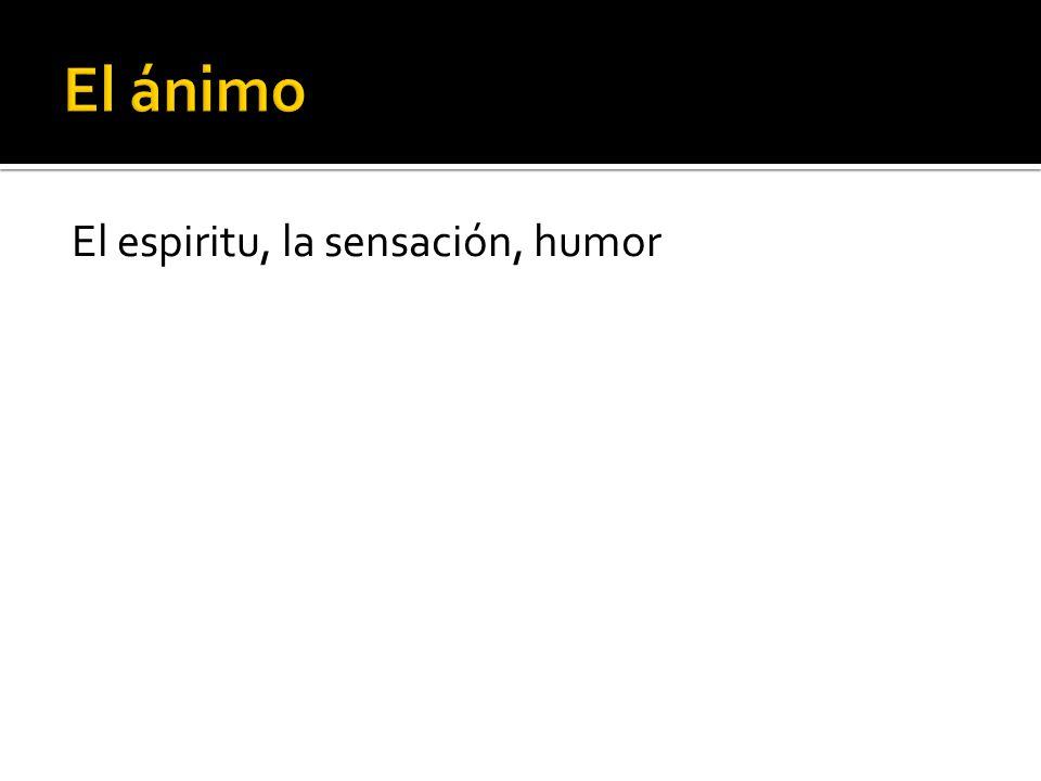 El espiritu, la sensación, humor