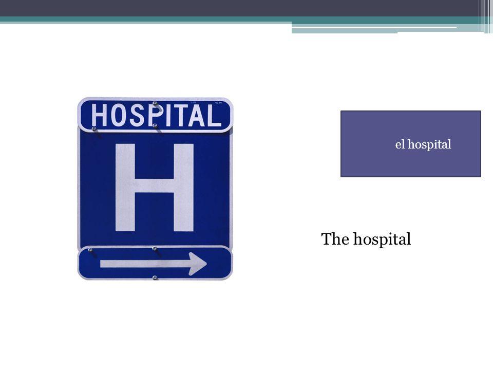 el hospital The hospital
