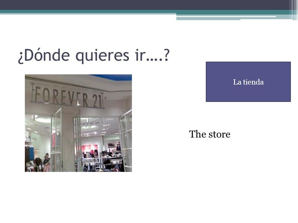 ¿Dónde quieres ir….? La tienda The store